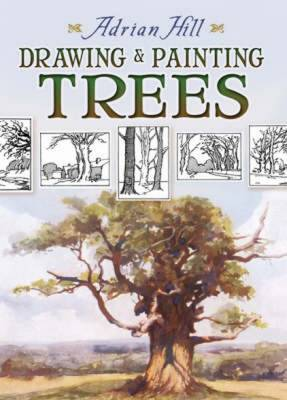 Drawing & Painting Trees - Hill, Adrian, and Clausen, George (Foreword by)