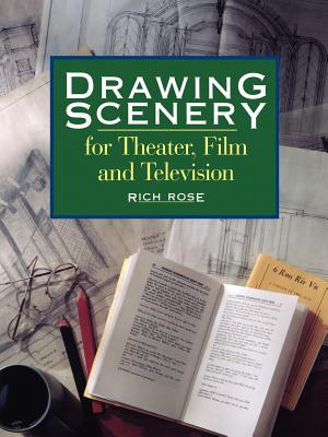 Drawing Scenery for Theater, Film and Television - Rose, Rich