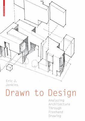 Drawn to Design: Analyzing Architecture Through FreeHand Drawing - Jenkins, Eric