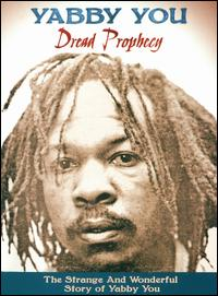 Dread Prophecy: The Strange and Wonderful Story of Yabby You - Yabby You
