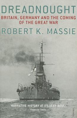 Dreadnought: Britain,Germany and the Coming of the Great War - Massie, Robert K.