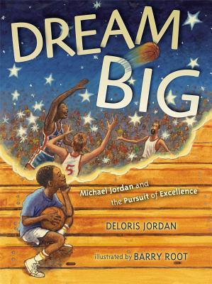 Dream Big: Michael Jordan and the Pursuit of Excellence - Jordan, Deloris, and Root, Barry (Illustrator)