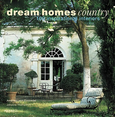 Dream Homes Country: 100 Inspirational Interiors - Von Einsiedel, Andreas, and Thornycroft, Johanna