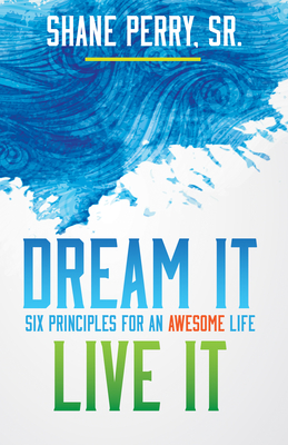 Dream It, Live It: Six Principles for an Awesome Life - Perry, Shane