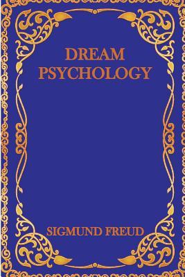 Dream Psychology - Freud, Sigmund