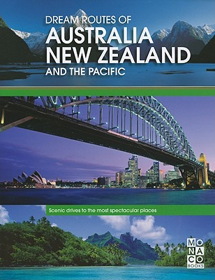 Dream Routes of Australia, New Zealand and the Pacific: Scenic Drives to the Most Spectacular Places - Monaco Books (Editor)