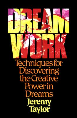 Dream Work: Techniques for Discovering the Creative Power in Dreams - Taylor, Jeremy