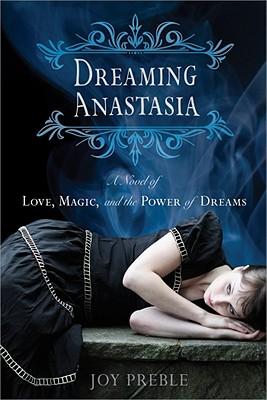 Dreaming Anastasia: A Novel of Love, Magic, and the Power of Dreams - Preble, Joy
