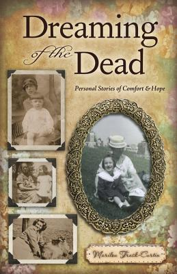 Dreaming of the Dead: Personal Stories of Comfort and Hope - Trask-Curtin, Marilou
