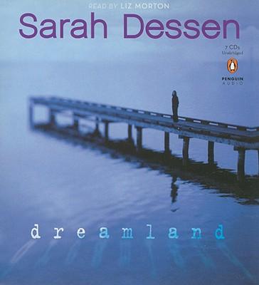 Dreamland - Dessen, Sarah, and Morton, Liz (Read by)