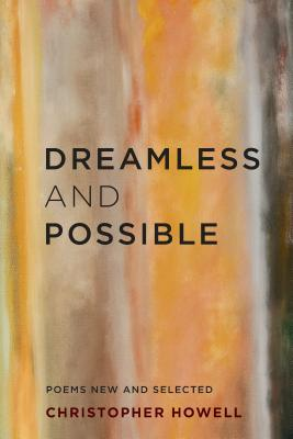 Dreamless and Possible: Poems New and Selected - Howell, Christopher