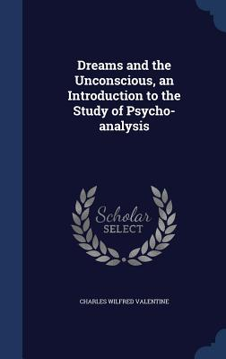 Dreams and the Unconscious, an Introduction to the Study of Psycho-Analysis - Valentine, Charles Wilfred