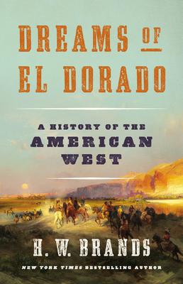 Dreams of El Dorado: A History of the American West - Brands, H W