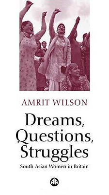 Dreams, Questions, Struggles: South Asian Women in Britain - Wilson, Amrit