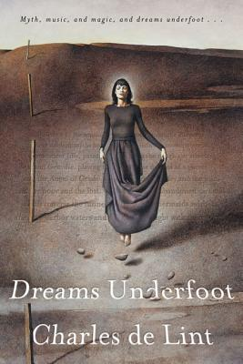 Dreams Underfoot: The Newford Collection - de Lint, Charles, and Windling, Terri (Introduction by)