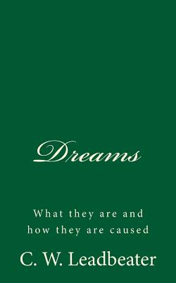 Dreams: What They Are and How They Are Caused - Leadbeater, C W