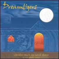Dreamtigers: Chamber Music by Judith Shatin - André Emelianoff (cello); Da Capo Chamber Players; Lucy Shelton (soprano); Patricia Spencer (flute); William Zito (guitar)