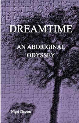 Dreamtime: An Aboriginal Odyssey - Clayton, Nigel Brian James
