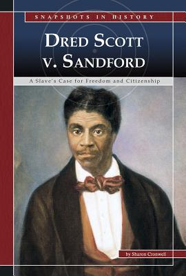 Dred Scott V. Sandford: A Stave's Case for Freedom and Citizenship - Cromwell, Sharon