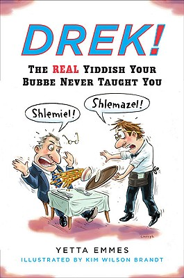 Drek!: The Real Yiddish Your Bubbe Never Taught You - Emmes, Yetta