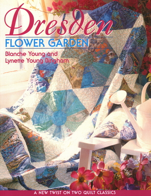 Dresden Flower Garden: A New Twist on Two Quilt Classics - Young, Blanche, and Bingham, Lynette Young