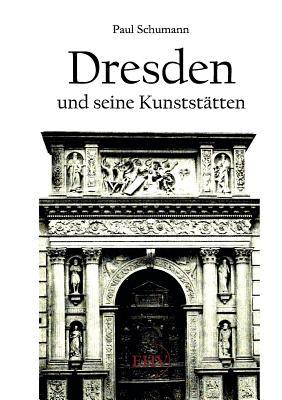 Dresden Und Seine Kunststatten - Schumann, Paul
