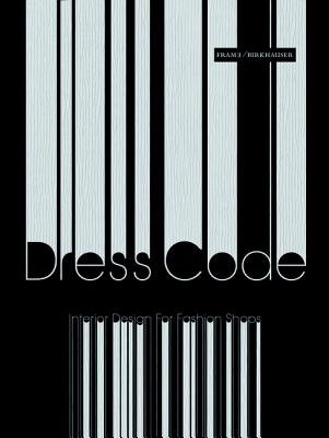 Dress Code: Interior Design for Fashion Shops - Frame (Editor), and Moreno, Shonquis (Introduction by), and Blokland, Tessa (Compiled by)