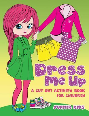 Dress Me Up (A Cutout Activity Book for Children) - Jupiter Kids