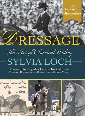 Dressage: The Art of Classical Riding - Loch, Sylvia