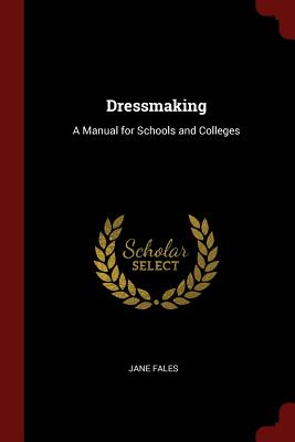 Dressmaking: A Manual for Schools and Colleges - Fales, Jane