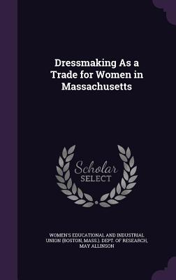 Dressmaking as a Trade for Women in Massachusetts - Allinson, May
