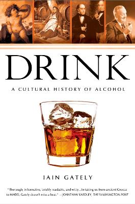 Drink: A Cultural History of Alcohol - Gately, Iain