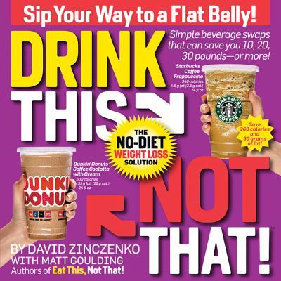 Drink This Not That!: The No-Diet Weight Loss Solution - Zinczenko, David, and Goulding, Matt