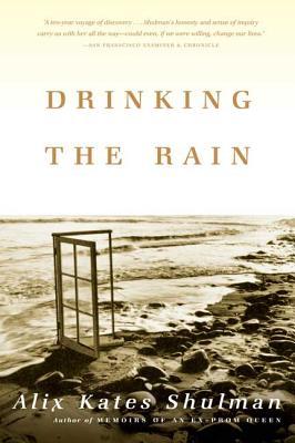 Drinking the Rain - Shulman, Alix Kates