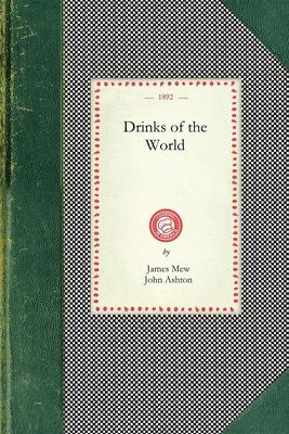 Drinks of the World - Mew, James, and Ashton, John, Dr.