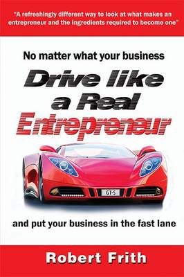 Drive Like a Real Entrepreneur: And Put Your Business in the Fast Lane - Frith, Robert