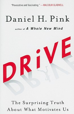 Drive: The Surprising Truth about What Motivates Us - Pink, Daniel H