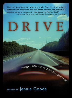 Drive: Women's True Stories from the Open Road - Goode, Jennie (Editor)
