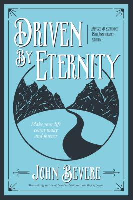 Driven by Eternity: Make Your Life Count Today & Forever - Bevere, John