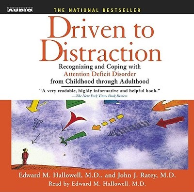 Driven to Distraction: Recognizing and Coping with Attention Deficit Disorder from Childhood Through Adulthood - Hallowell, Edward M, MD (Read by), and Ratey, John J, Professor, MD
