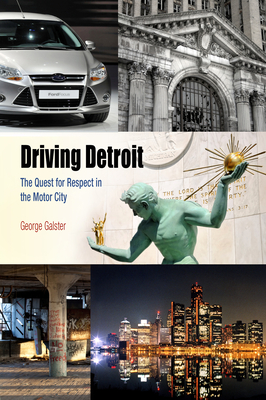 Driving Detroit: The Quest for Respect in the Motor City - Galster, George