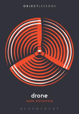 Drone - Rothstein, Adam, and Schaberg, Christopher (Editor), and Bogost, Ian, Professor (Editor)