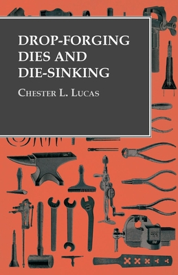 Drop-Forging Dies and Die-Sinking - Lucas, Chester L