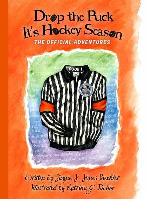 Drop the Puck, It's Hockey Season - Jones Beehler, Jayne J