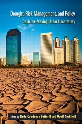 Drought, Risk Management, and Policy: Decision Making Under Uncertainty - Botterill, Linda Courtenay (Editor), and Cockfield, Geoff (Editor)