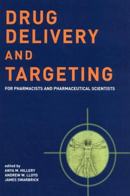 Drug Delivery and Targeting: For Pharmacists and Pharmaceutical Scientists - Hillery, Anya M (Editor), and Lloyd, Andrew W (Editor), and Swarbrick, James (Editor)