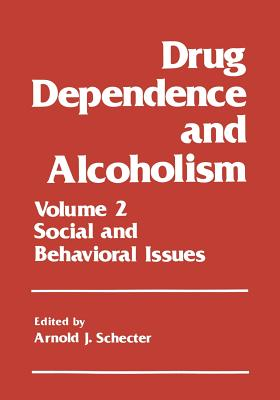 Drug Dependence and Alcoholism: Volume 2: Social and Behavioral Issues - Schecter, Arnold J (Editor)