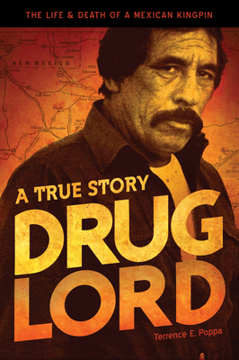 Drug Lord: A True Story: The Life & Death of a Mexican Kingpin - Poppa, Terrence E, and Bowden, Charles (Introduction by)