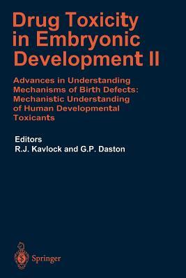 Drug Toxicity in Embryonic Development II: Advances in Understanding Mechanisms of Birth Defects: Mechanistics Understanding of Human Development Toxicants - Kavlock, Robert J