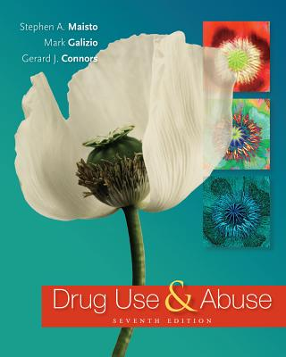 Drug Use and Abuse - Maisto, Stephen A, Dr., and Galizio, Mark, and Connors, Gerard J, PhD